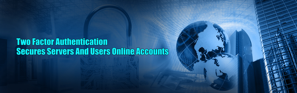 Two Factor Authentication – Secures Servers And Users Online Accounts