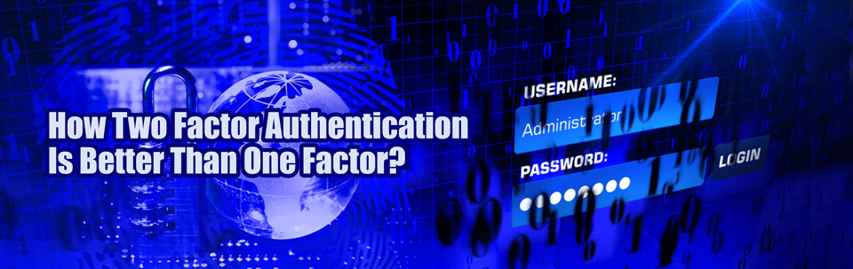 How Two Factor Authentication Is Better Than One Factor