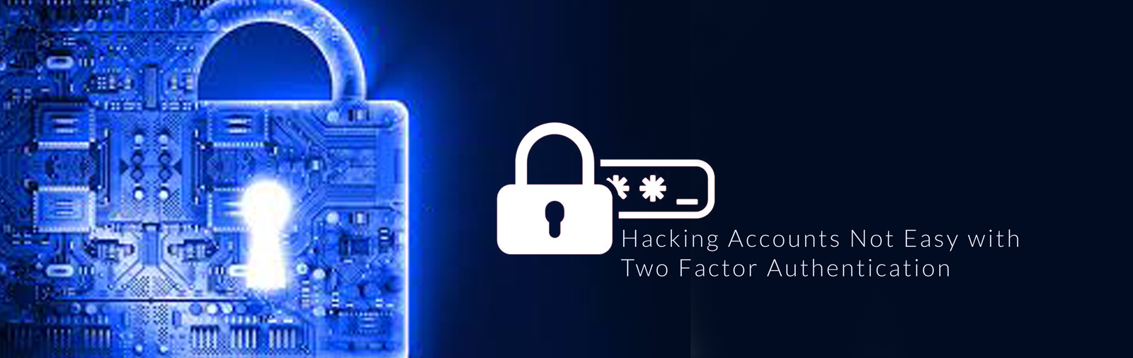 Hacking Accounts Not Easy with Two Factor Authentication