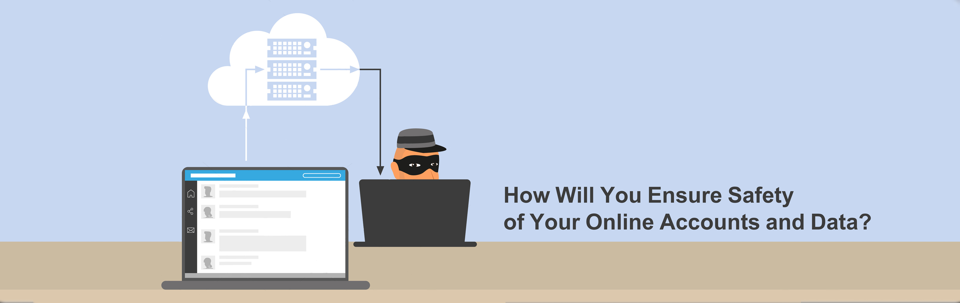 How Will You Ensure Safety of Your Online Accounts and Data