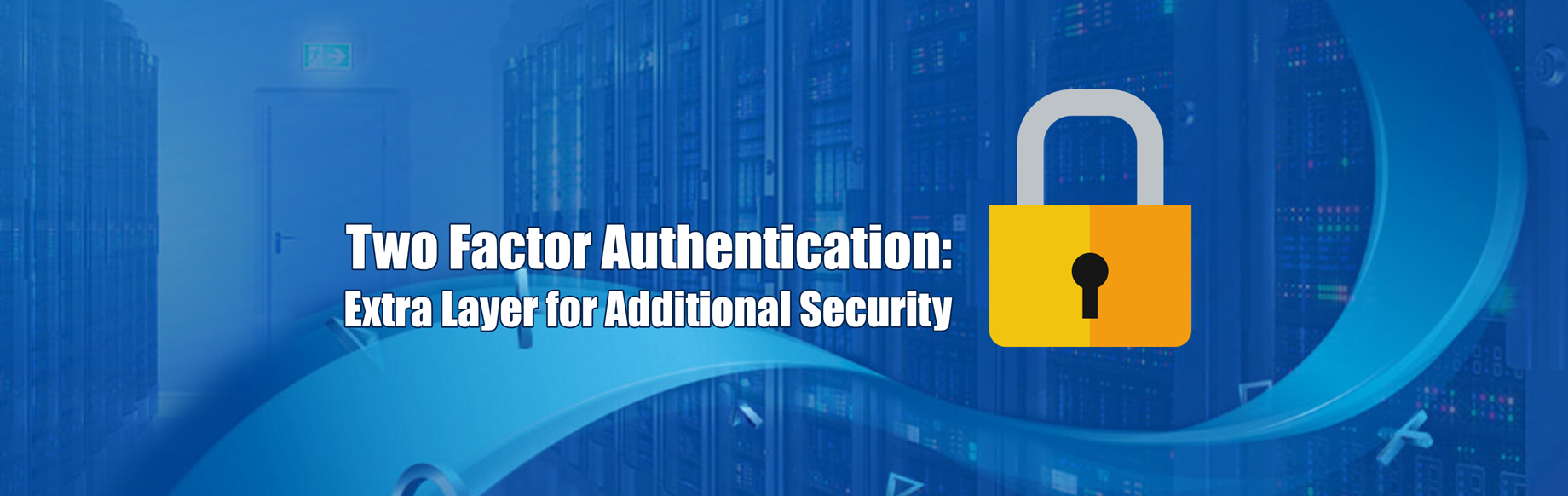 Two Factor Authentication: Extra Layer for Additional Security